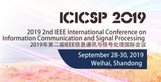 2019 2nd IEEE International Conference on Information Communication and Signal Processing(ICICSP 2019), Weihai, Shandong, China