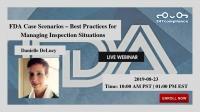 FDA Case Scenarios – Best Practices for Managing Inspection Situations