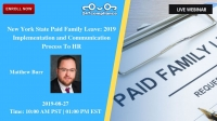 New York State Paid Family Leave: 2019 Implementation & Communication Process To HR