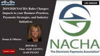 2019/2020 NACHA Rules Changes: Impacts to your Business Practices, Payments Strategies, and Industry Initiatives