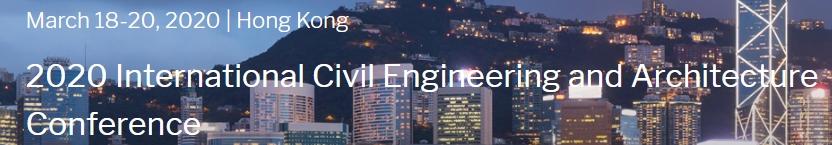 2020 International Civil Engineering and Architecture Conference (CEAC 2020), Hong Kong, Hong Kong