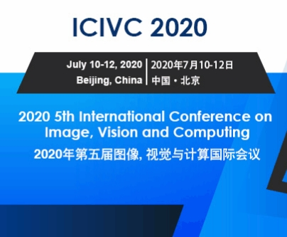 2020 5th IEEE International Conference on Image, Vision and Computing (IEEE ICIVC 2020), Beijing, China