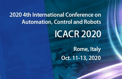 2020 4th International Conference on Automation, Control and Robots (ICACR 2020), Rome, Lazio, Italy