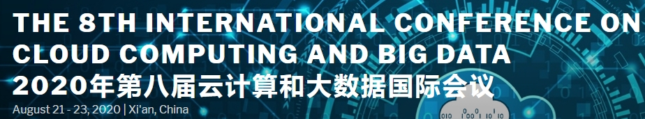 2020 The 8th International Conference on Cloud Computing and Big Data (CCBD 2020), Xi'an, Shanxi, China