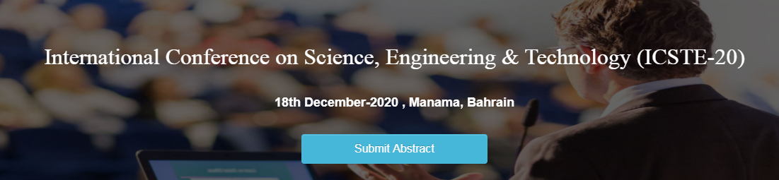 International Conference on Science, Engineering & Technology (ICSTE-20) 18 Dec 2020 , Manama, Bahrain, Manama, Bahrain, Bahrain