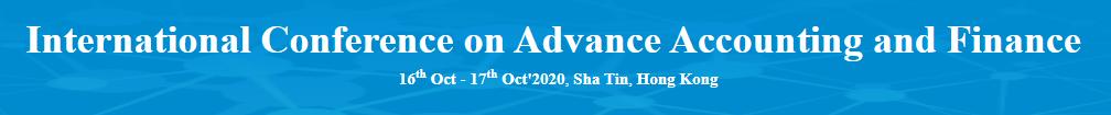 International Conference on Advance Accounting and Finance, SHA TIN, HONG KONG,Hong Kong,Hong Kong