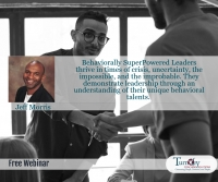 The Behaviorally SuperPowered Leader: Turning Crisis & Uncertainty Into Opportunity & Legacy