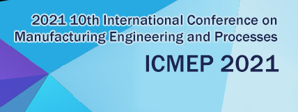 2021 The 10th International Conference on Manufacturing Engineering and Processes (ICMEP 2021), Singapore