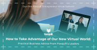 How to Take Advantage of Our New Virtual World: Practical Business Advice From Foxquilt's Leaders