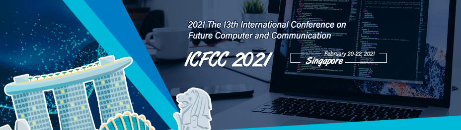 2021 The 13th International Conference on Future Computer and Communication (ICFCC 2021), Singapore