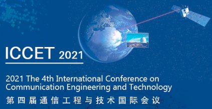 2021 4th International Conference on Communication Engineering and Technology (ICCET 2021), Shanghai, China