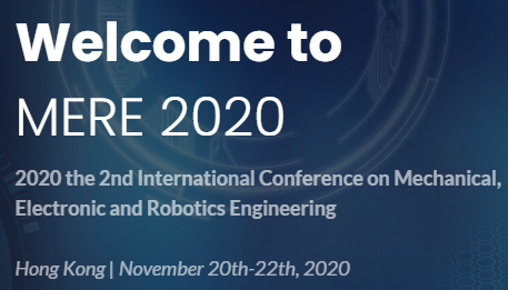2020 the 2nd International Conference on Mechanical, Electronic and Robotics Engineering (MERE 2020), Hong Kong