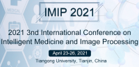 2021 3rd International Conference on Intelligent Medicine and Image Processing (IMIP 2021)