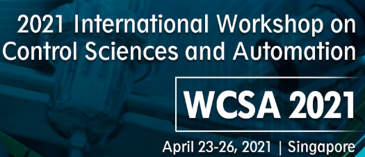 2021 International Workshop on Control Sciences and Automation (WCSA 2021), Singapore