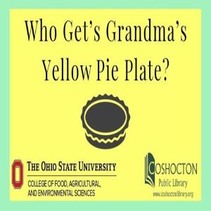 Who Gets Grandma's Yellow Pie Plate?, Coshocton, Ohio, United States