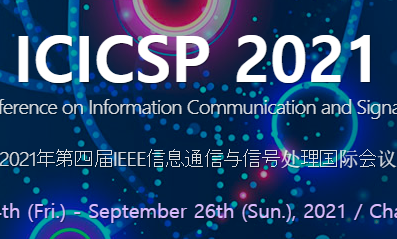 2021 4th IEEE International Conference on Information Communication and Signal Processing (ICICSP 2021), Changsha, China