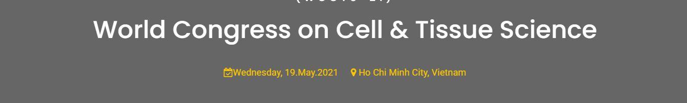 World Congress on Cell & Tissue Science, Ho Chi Minh City VIETNAM, Ho Chi Minh, Vietnam
