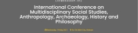 International Conference on Multidisciplinary Social Studies, Anthropology, Archaeology, History and Philosophy